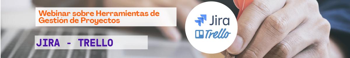 Webinar - Herramientas de Gestión de Proyectos: Jira - Trello