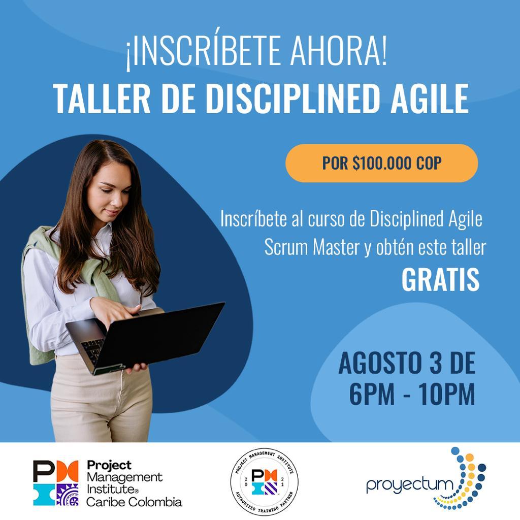 TALLER: Aplicando PMI DISCIPLINED AGILE a TRES CASOS REALES.  Acepta el reto!!